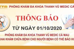 Phòng khám Thanh Vũ Medic Cà Mau: Triển khai khám chữa bệnh Bảo hiểm y tế từ ngày 1/10